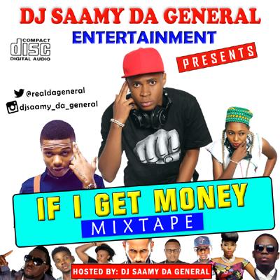 DJ Saamy da General - If I Get Money Mixtape (artwork).png