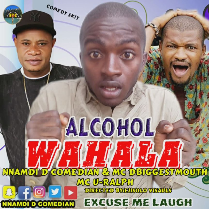Video: Nnamdi D Comedian X Mc U-Ralph & DBiggest Mouth – Alcohol Wahala