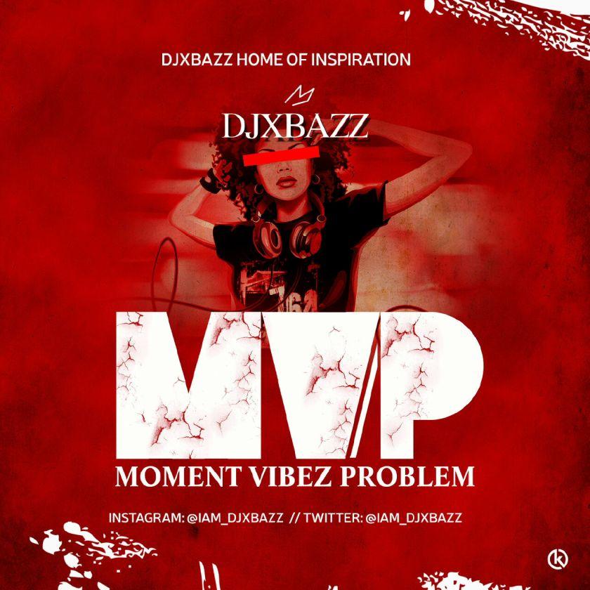 DJXBAZZ MOMENT VIBEZ PROBLEM.jpg
