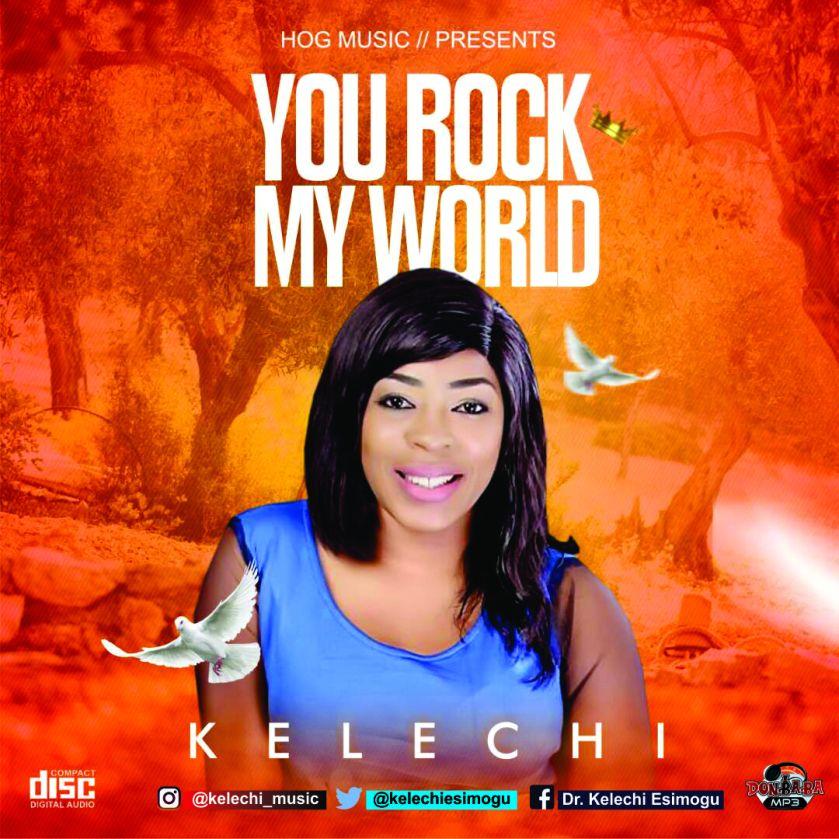 Pastor Kelechi - You rock my world